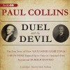 Duel with the Devil: The True Story of How Alexander Hamilton and Aaron Burr Teamed Up to Take on America's First Sensational Murder Mystery - Paul Collins, Mark Peckham, Inc. Blackstone Audio
