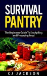 Survival Pantry: The Beginners Guide To Preserving and Stockpiling Your Survival Food Pantry (Survival Pantry, Survival Pantry Survival Guides, Survival ... Pantry Food Preservation, Survival Food,) - Cj Jackson, Survivalist Times, Emergency Food Storage