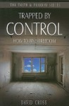 Trapped by Control: How to Find Freedom - David Cross