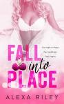 Fall Into Place (Taking the Fall) - Alexa Riley, Perfect Pear Creative, Aquila Editing