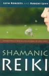 Shamanic Reiki: Expanded Ways of Working with Universal Life Force Energy - Llyn Roberts, Robert Levy