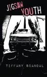 Jigsaw Youth - Tiffany Scandal