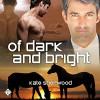 Of Dark and Bright: Dark Horse Series, Book 3 - Kate Sherwood, Peter B. Brooke