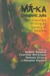 Ma-Ka: Diasporic Juks: Contemporary Writings by Queers of African Descent - Debbie Douglas, Makeda Silvera, Courtnay McFarlane
