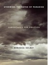 Storming the Gates of Paradise: Landscapes for Politics - Rebecca Solnit