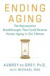Ending Aging: The Rejuvenation Breakthroughs That Could Reverse Human Aging in Our Lifetime - Aubrey de Grey, Michael Rae