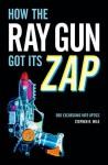 How the Ray Gun Got Its Zap: Odd Excursions into Optics - Stephen R. Wilk