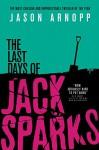 The Last Days of Jack Sparks - Jason Arnopp