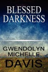 Blessed Darkness - Gwendolyn Michelle Radcliff