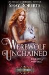 Werewolf Unchained: A Heartblaze Novel (Ash's Saga Book 1) - Shay Roberts