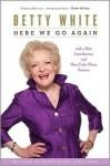 Here We Go Again Publisher: Scribner - Betty White
