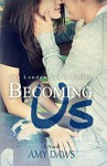 Becoming Us: College love never hurt so good. (London Lovers Series Book 1) - Amy Daws
