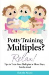 Potty Training Multiples? Relax! (The Relax! Series) - Victoria Adams
