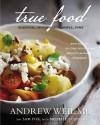True Food: Seasonal, Sustainable, Simple, Pure - Andrew Weil, Sam Fox, Michael Stebner