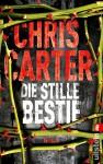 Die stille Bestie: Thriller - Sybille Uplegger, Chris Carter
