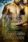 Reawakening the Dragon: Part Three - Jessie Donovan
