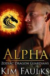 Alpha (Zodiac Dragon Guardians Book 5) - Kim Faulks, Jacqueline Sweet, Angela Kelly
