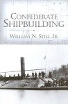 Confederate Shipbuilding - William N. Still Jr.