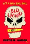 It's A Bad, Bad, Bad, Bad World - Curtis M. Lawson
