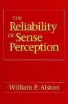 The Reliability of Sense Perception - William P. Alston