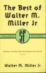 The best of Walter M. Miller Jr - Walter M. Miller Jr