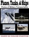 Planes, Tanks, & Ships: A Photo Book of Military Transportation - Sergio Martinez