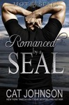 Romanced by a SEAL - Cat Johnson