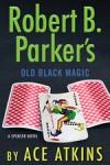 Robert B. Parker's Old Black Magic - Ace Atkins