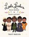 Little Leaders: Bold Women in Black History - Vashti Harrison