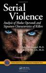 Serial Violence: Analysis of Modus Operandi and Signature Characteristics of Killers - Robert D. Keppel, William J. Birnes