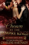 Chosen by the Vampire Kings (The Chosen Series Book 1) - Charlene Hartnady