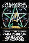 Terror is our Business: Dana Roberts' Casebook of Horrors - Kasey Lansdale, Joe R. Lansdale