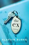 The Ex: A Novel - Alafair Burke