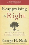 Reappraising the Right: The Past & Future of American Conservatism - George H. Nash