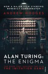 Alan Turing: The Enigma: The Book That Inspired the Film The Imitation Game - Andrew Hodges