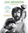Jim Henson: The Biography - Brian Jay Jones, Kirby Heyborne