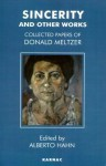 Sincerity and Other Works: The Collected Papers of Donald Meltzer - Donald Meltzer, Alberto Hahn