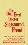 The One-Eyed Doctor, Sigismund Freud: Psychological Origins of Freud's Works (One Eyed Doctor) - Jean Harris, Jean A. Harris