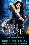 Wolf's Bane (Moon Marked #1) - Aimee Easterling