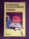 Il processo di sculacciabuchi. Ifigonia - Il piu famoso testo di pornogoliardia. Illustrato - Anonymous Anonymous