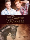 The Dawn of Darkness - A.L. Boyd