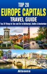 Top 20 Box Set: Europe Capitals Travel Guide (Vol 3) - Top 20 Things to See and Do in Edinburgh, Dublin & Amsterdam - Atsons, Edinburgh, Dublin, Amsterdam, Europe