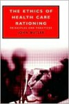 The Ethics of Health Care Rationing - John Butler