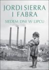 Siedem dni w lipcu - Jordi Sierra i Fabra