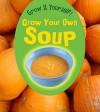 Grow Your Own Soup - John Malam