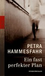 Ein fast perfekter Plan - Petra Hammesfahr