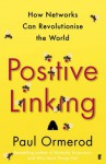 Positive Linking: How Networks Can Revolutionise the World - Paul Ormerod