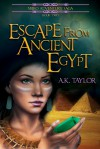 Escape from Ancient Egypt - A.K. Taylor