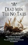 Dead Men Tell No Tales - Robert Louis Stevenson, Jack London, Daniel Defoe, G.A. Henty, James Fenimore Cooper, L. Frank Baum, Jules Verne, Frederick Marryat, Robert E. Howard, William Hope Hodgson, W.H.G. Kingston, Frank E. Schoonover, Howard Pyle, Richard Le Gallienne, Stanley Lane-Poole, R.M.