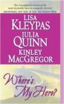 Where's My Hero? - Lisa Kleypas, Kinley MacGregor, Julia Quinn